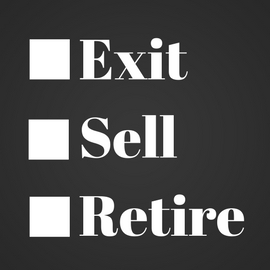 Exit, Sell or Retire